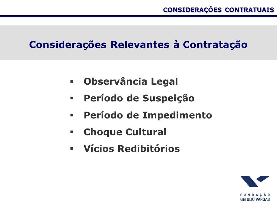 CONSIDERAÇÕES CONTRATUAIS Considerações Relevantes à Contratação Observância Legal Período de Suspeição Período de Impedimento Choque Cultural Vícios Redibitórios