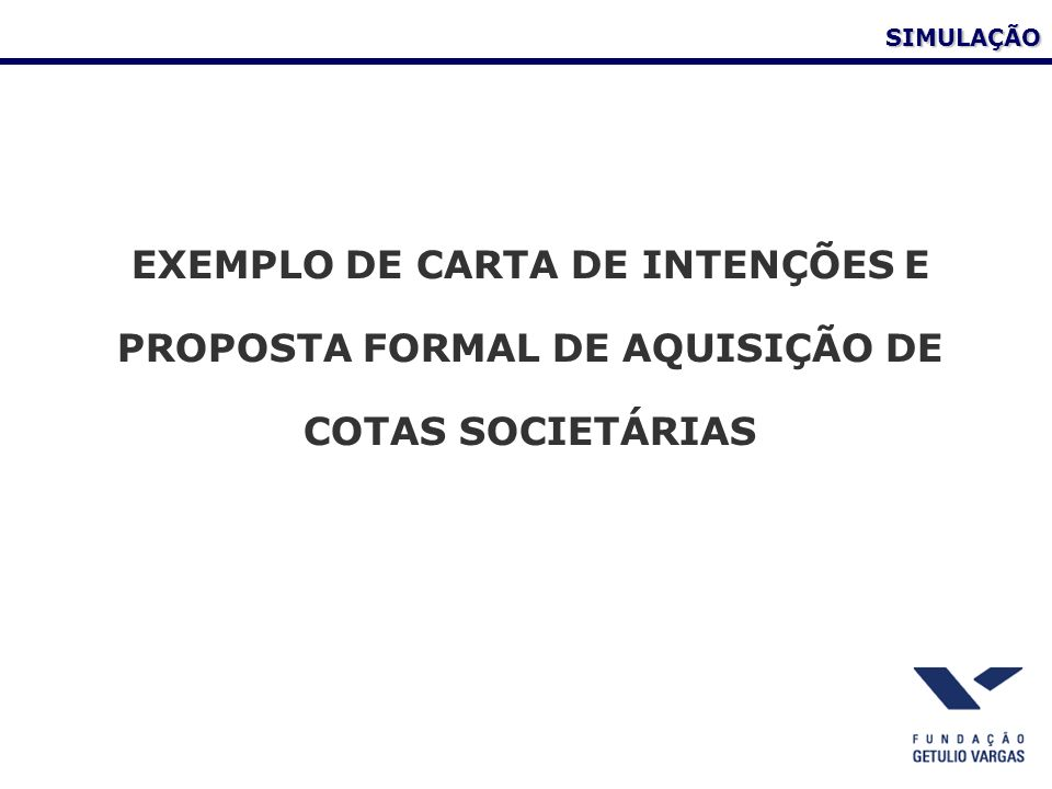 SIMULAÇÃO EXEMPLO DE CARTA DE INTENÇÕES E PROPOSTA FORMAL DE AQUISIÇÃO DE COTAS SOCIETÁRIAS