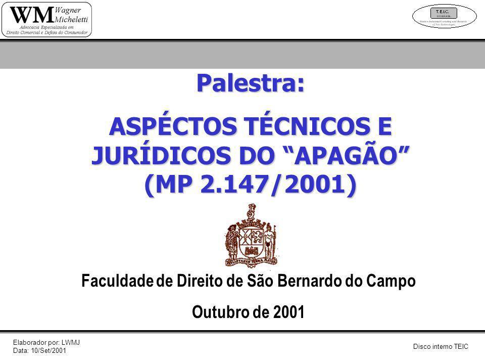 Palestra: ASPÉCTOS TÉCNICOS E JURÍDICOS DO APAGÃO (MP 2.147/2001) Faculdade de Direito de São Bernardo do Campo Outubro de 2001 Elaborador por: LWMJ D