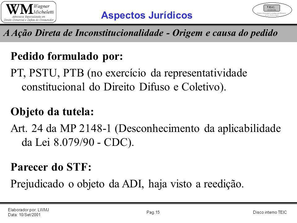Pag.15 Pedido formulado por: PT, PSTU, PTB (no exercício da representatividade constitucional do Direito Difuso e Coletivo). Objeto da tutela: Art. 24