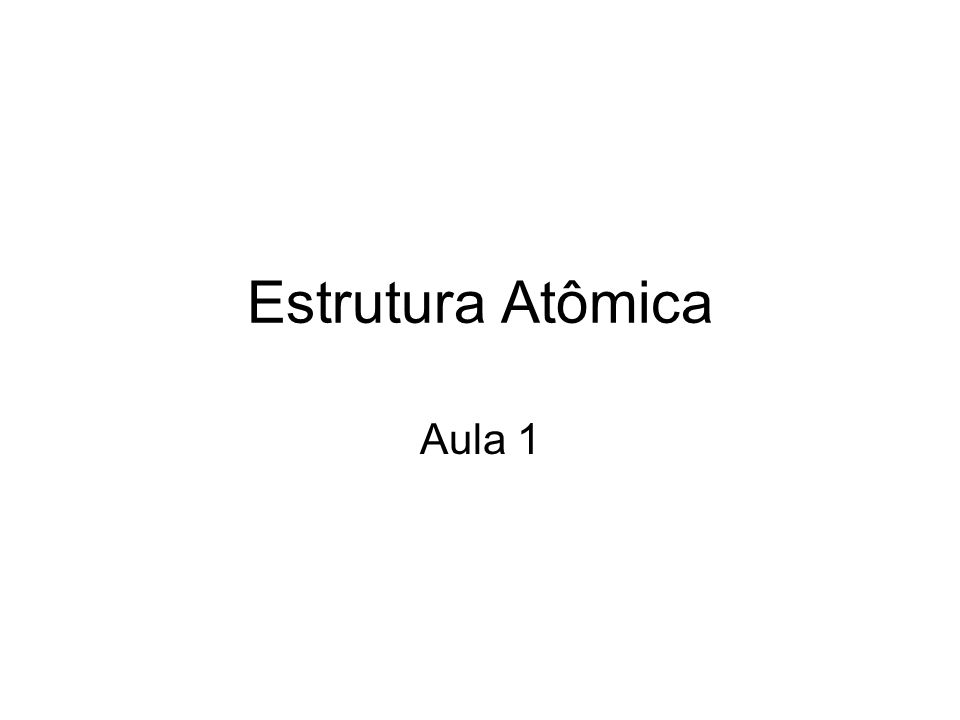 Estrutura Atômica Aula 1