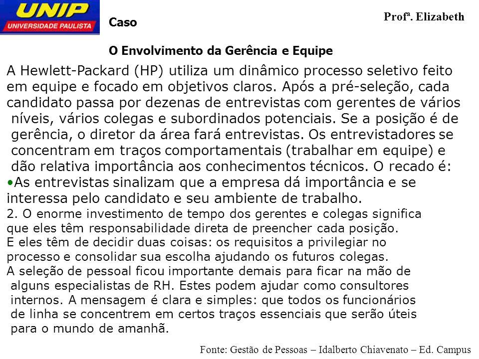 A Hewlett-Packard (HP) utiliza um dinâmico processo seletivo feito em equipe e focado em objetivos claros. Após a pré-seleção, cada candidato passa po