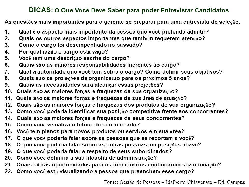 DICAS: O Que Você Deve Saber para poder Entrevistar Candidatos As quest õ es mais importantes para o gerente se preparar para uma entrevista de sele ç
