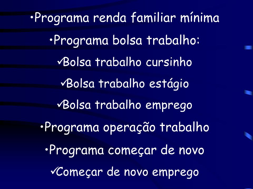 Programa renda familiar mínima Programa bolsa trabalho: Bolsa trabalho cursinho Bolsa trabalho estágio Bolsa trabalho emprego Programa operação trabal