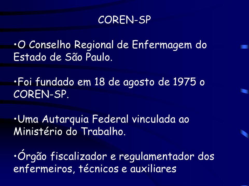COREN-SP O Conselho Regional de Enfermagem do Estado de São Paulo. Foi fundado em 18 de agosto de 1975 o COREN-SP. Uma Autarquia Federal vinculada ao