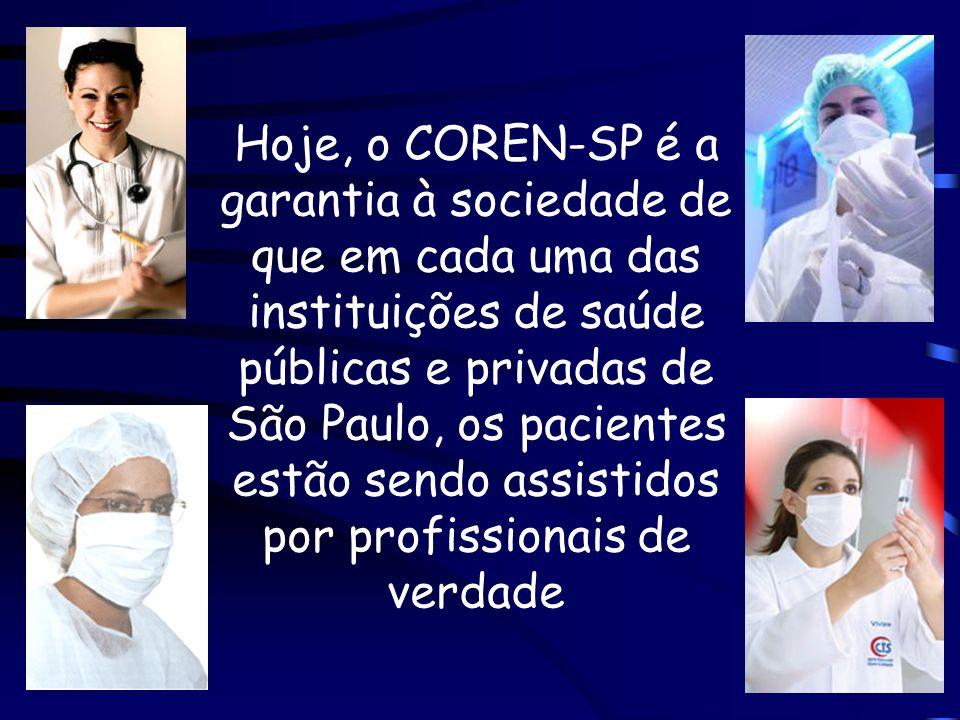 Hoje, o COREN-SP é a garantia à sociedade de que em cada uma das instituições de saúde públicas e privadas de São Paulo, os pacientes estão sendo assi