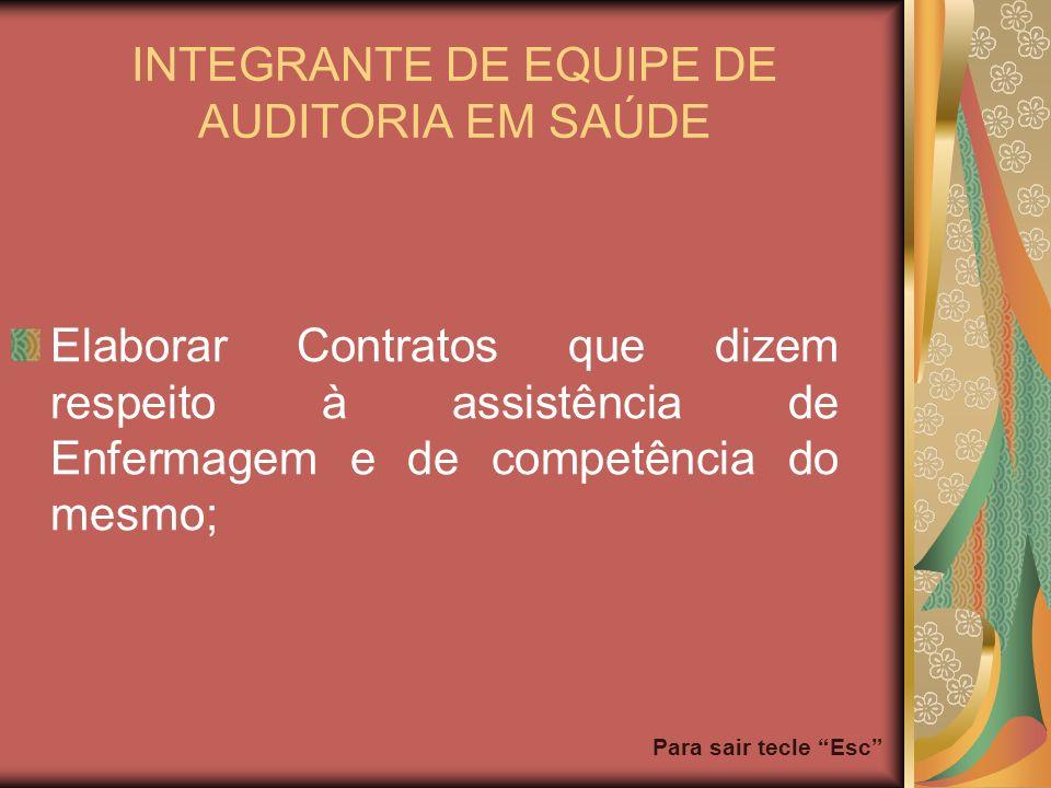 Para sair tecle Esc INTEGRANTE DE EQUIPE DE AUDITORIA EM SAÚDE Elaborar Contratos que dizem respeito à assistência de Enfermagem e de competência do m