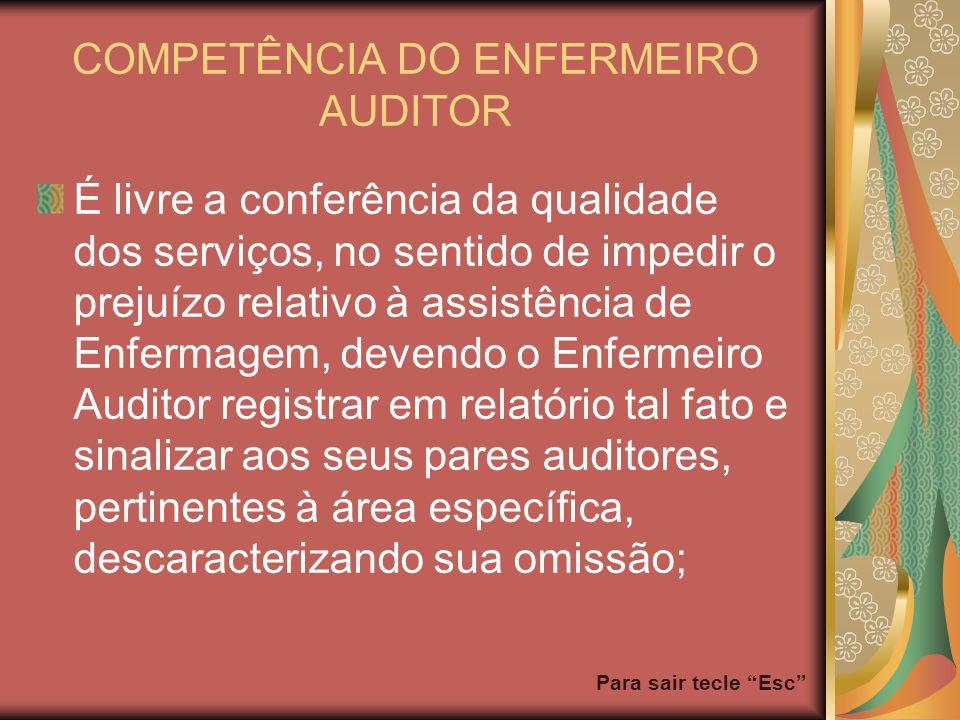 Para sair tecle Esc COMPETÊNCIA DO ENFERMEIRO AUDITOR É livre a conferência da qualidade dos serviços, no sentido de impedir o prejuízo relativo à ass
