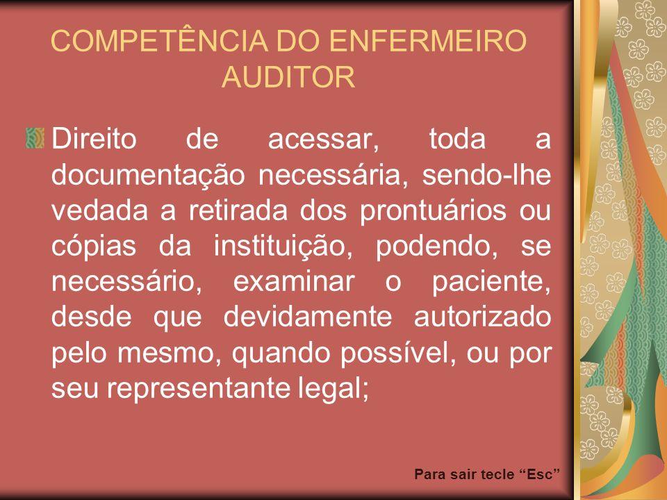 Para sair tecle Esc COMPETÊNCIA DO ENFERMEIRO AUDITOR Direito de acessar, toda a documentação necessária, sendo-lhe vedada a retirada dos prontuários
