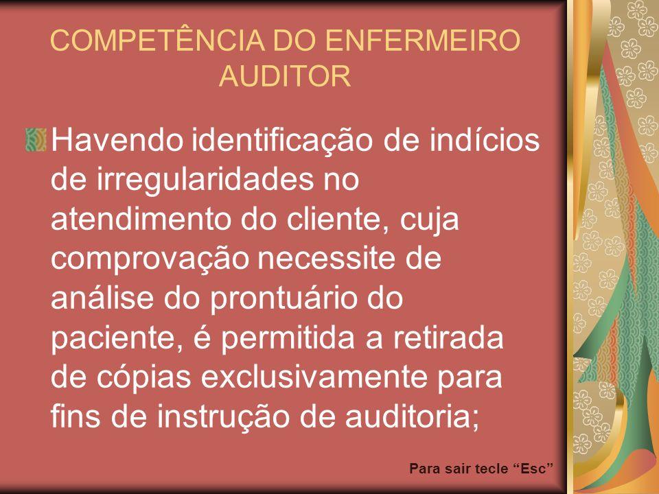 Para sair tecle Esc COMPETÊNCIA DO ENFERMEIRO AUDITOR Havendo identificação de indícios de irregularidades no atendimento do cliente, cuja comprovação
