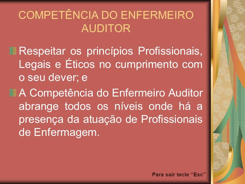 Para sair tecle Esc COMPETÊNCIA DO ENFERMEIRO AUDITOR Respeitar os princípios Profissionais, Legais e Éticos no cumprimento com o seu dever; e A Compe