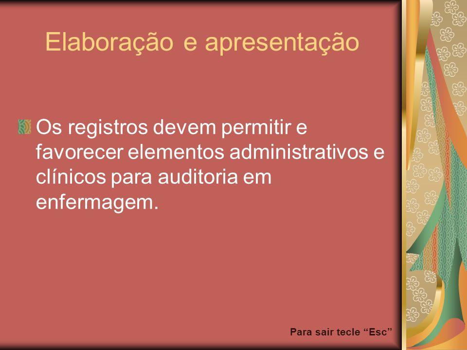 Para sair tecle Esc Elaboração e apresentação Os registros devem permitir e favorecer elementos administrativos e clínicos para auditoria em enfermage