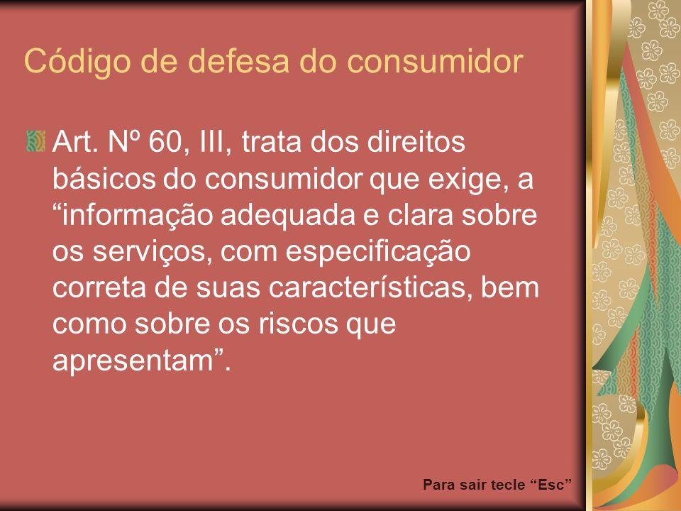 Para sair tecle Esc Código de defesa do consumidor Art. Nº 60, III, trata dos direitos básicos do consumidor que exige, a informação adequada e clara