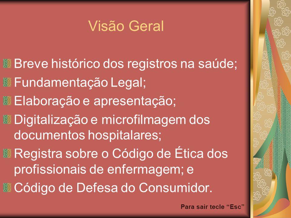 Para sair tecle Esc Visão Geral Breve histórico dos registros na saúde; Fundamentação Legal; Elaboração e apresentação; Digitalização e microfilmagem