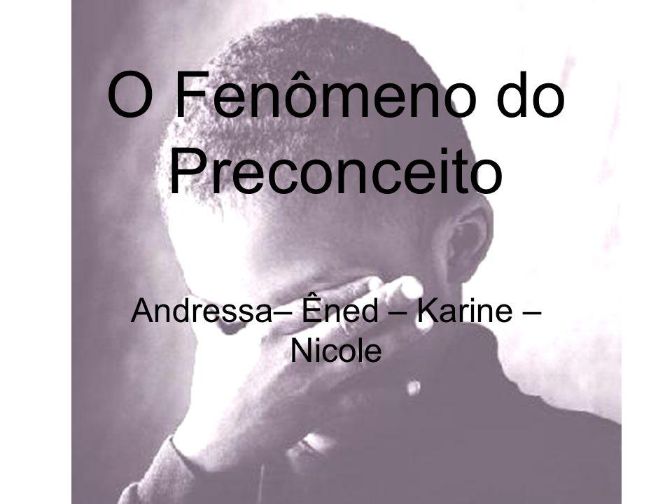 O Fenômeno do Preconceito Andressa– Êned – Karine – Nicole