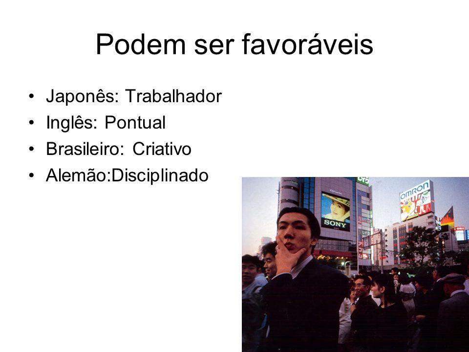 Podem ser favoráveis Japonês: Trabalhador Inglês: Pontual Brasileiro: Criativo Alemão:Disciplinado