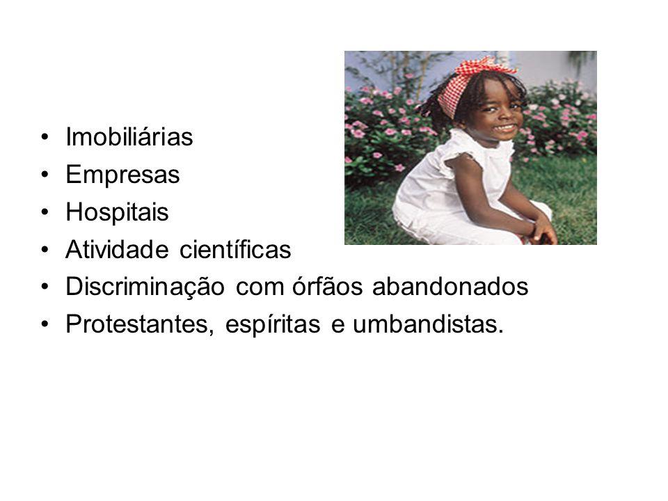 Imobiliárias Empresas Hospitais Atividade científicas Discriminação com órfãos abandonados Protestantes, espíritas e umbandistas.