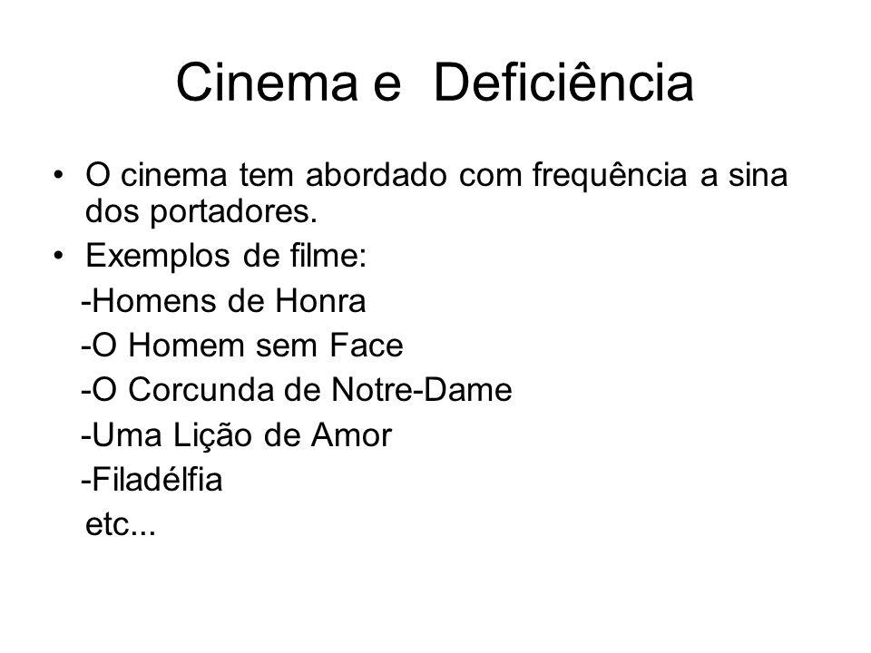 Cinema e Deficiência O cinema tem abordado com frequência a sina dos portadores. Exemplos de filme: -Homens de Honra -O Homem sem Face -O Corcunda de