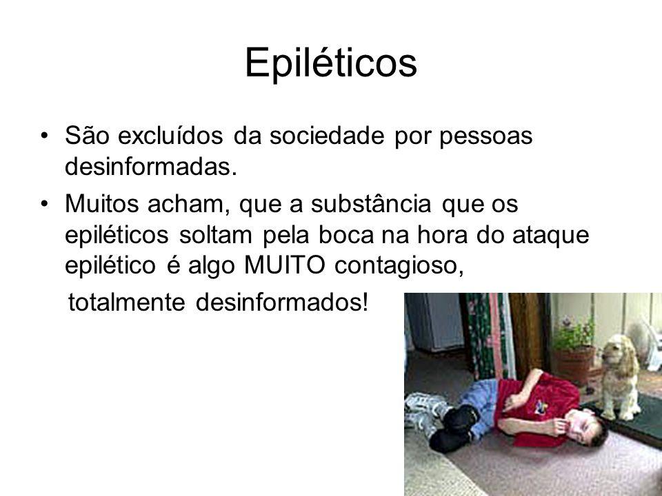 Epiléticos São excluídos da sociedade por pessoas desinformadas. Muitos acham, que a substância que os epiléticos soltam pela boca na hora do ataque e