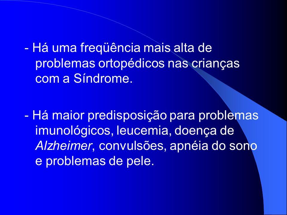 - Há uma freqüência mais alta de problemas ortopédicos nas crianças com a Síndrome. - Há maior predisposição para problemas imunológicos, leucemia, do