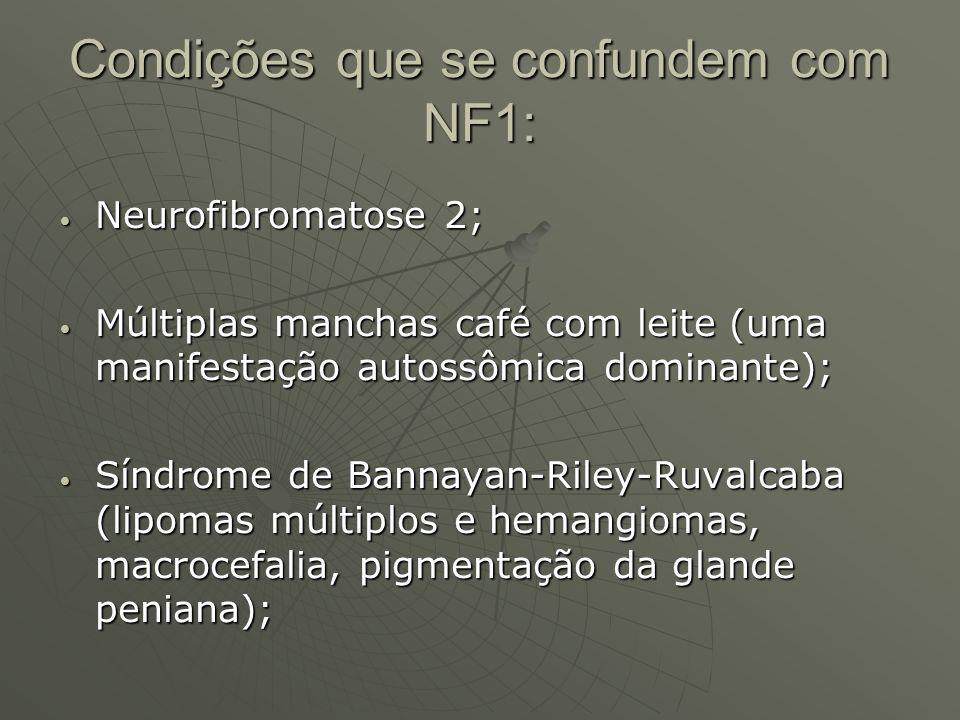 Condições que se confundem com NF1: Neurofibromatose 2; Neurofibromatose 2; Múltiplas manchas café com leite (uma manifestação autossômica dominante);