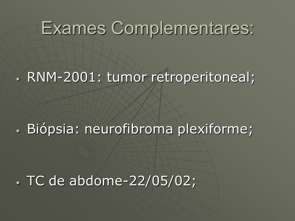 Exames Complementares: RNM-2001: tumor retroperitoneal; RNM-2001: tumor retroperitoneal; Biópsia: neurofibroma plexiforme; Biópsia: neurofibroma plexi