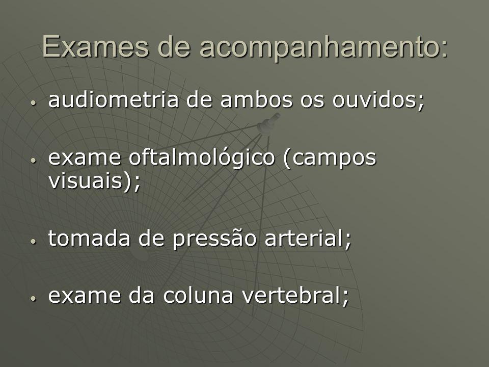 Exames de acompanhamento: audiometria de ambos os ouvidos; audiometria de ambos os ouvidos; exame oftalmológico (campos visuais); exame oftalmológico