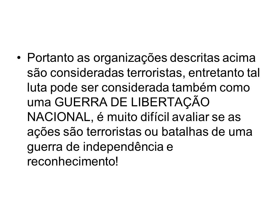 Portanto as organizações descritas acima são consideradas terroristas, entretanto tal luta pode ser considerada também como uma GUERRA DE LIBERTAÇÃO N