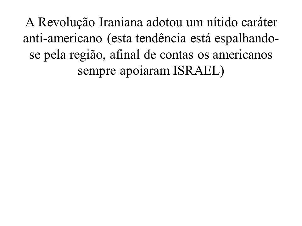 A Revolução Iraniana adotou um nítido caráter anti-americano (esta tendência está espalhando- se pela região, afinal de contas os americanos sempre ap