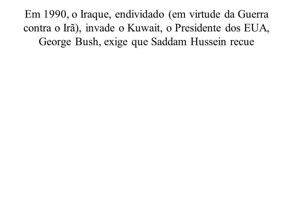 Em 1990, o Iraque, endividado (em virtude da Guerra contra o Irã), invade o Kuwait, o Presidente dos EUA, George Bush, exige que Saddam Hussein recue