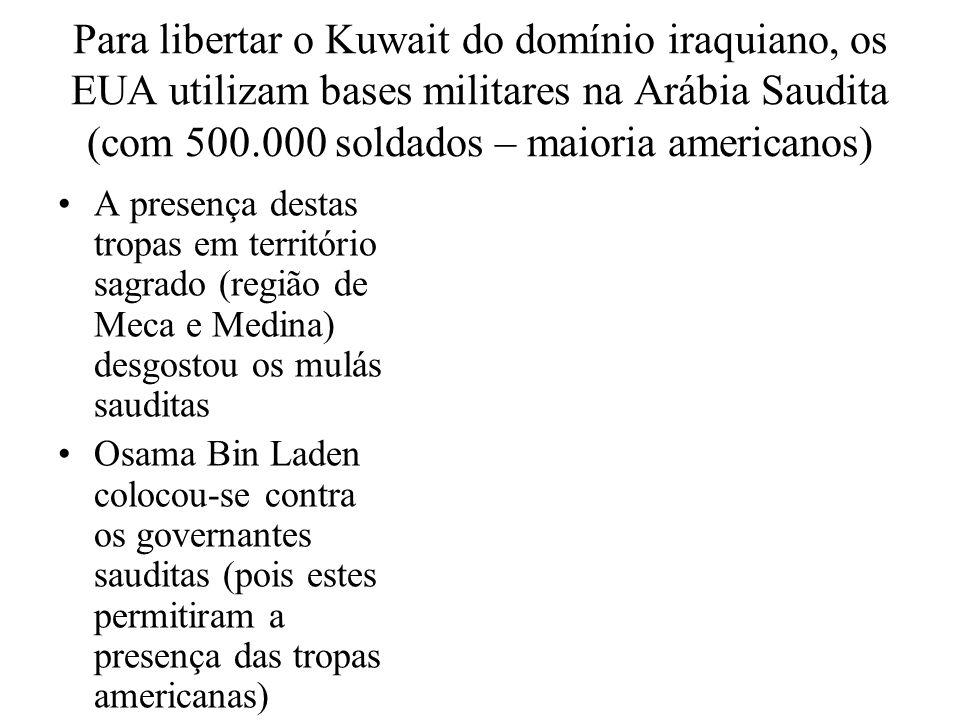 Para libertar o Kuwait do domínio iraquiano, os EUA utilizam bases militares na Arábia Saudita (com 500.000 soldados – maioria americanos) A presença
