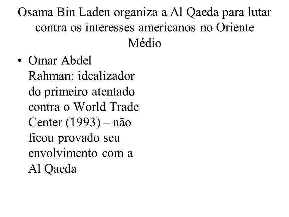 Osama Bin Laden organiza a Al Qaeda para lutar contra os interesses americanos no Oriente Médio Omar Abdel Rahman: idealizador do primeiro atentado co