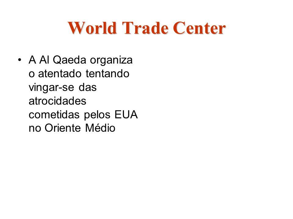 World Trade Center A Al Qaeda organiza o atentado tentando vingar-se das atrocidades cometidas pelos EUA no Oriente Médio