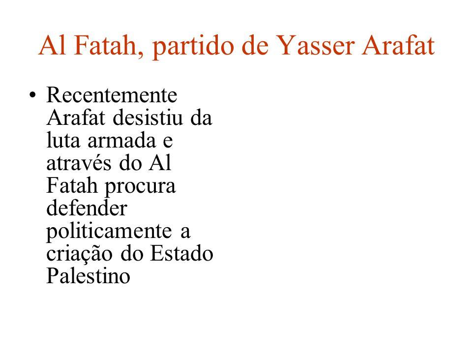 Al Fatah, partido de Yasser Arafat Recentemente Arafat desistiu da luta armada e através do Al Fatah procura defender politicamente a criação do Estad