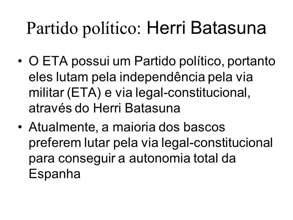 Partido político: Herri Batasuna O ETA possui um Partido político, portanto eles lutam pela independência pela via militar (ETA) e via legal-constituc