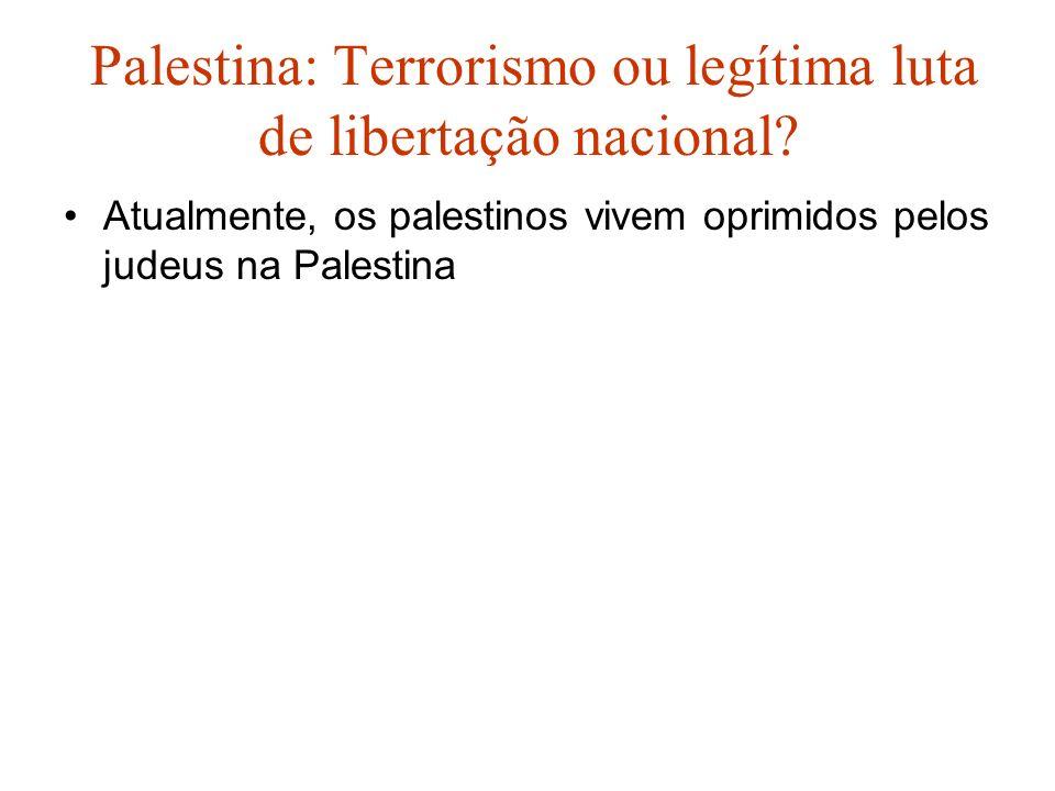Palestina: Terrorismo ou legítima luta de libertação nacional? Atualmente, os palestinos vivem oprimidos pelos judeus na Palestina