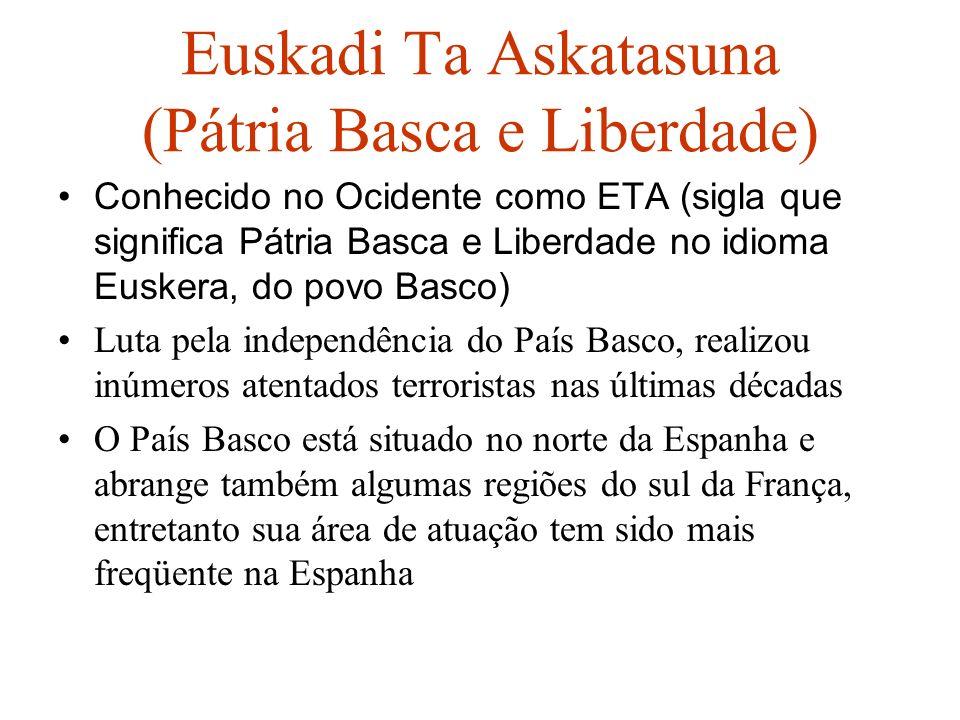 Euskadi Ta Askatasuna (Pátria Basca e Liberdade) Conhecido no Ocidente como ETA (sigla que significa Pátria Basca e Liberdade no idioma Euskera, do po