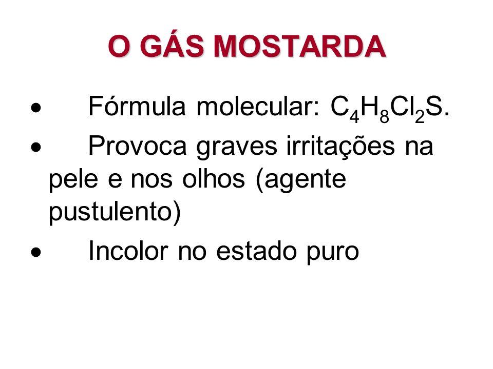O GÁS MOSTARDA Fórmula molecular: C 4 H 8 Cl 2 S. Provoca graves irritações na pele e nos olhos (agente pustulento) Incolor no estado puro