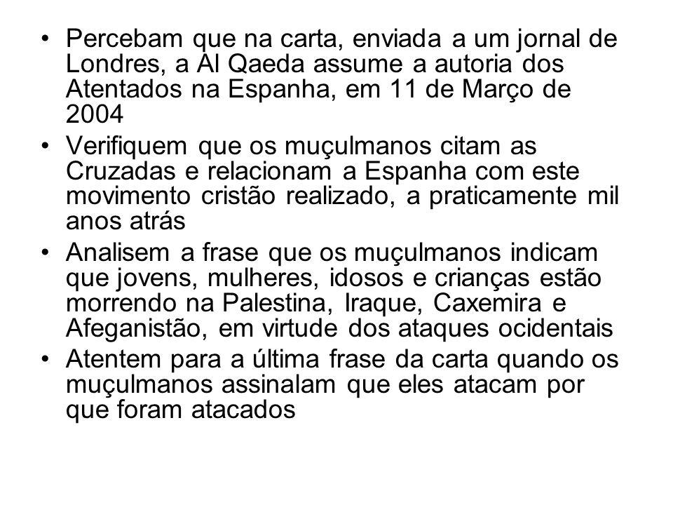 Percebam que na carta, enviada a um jornal de Londres, a Al Qaeda assume a autoria dos Atentados na Espanha, em 11 de Março de 2004 Verifiquem que os