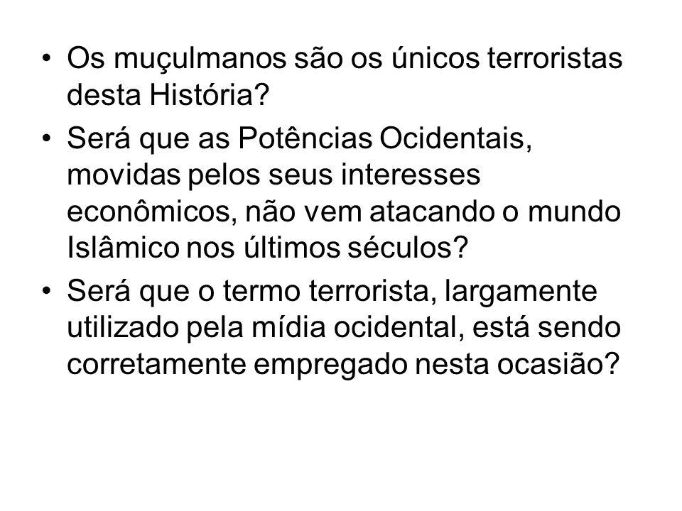 Os muçulmanos são os únicos terroristas desta História? Será que as Potências Ocidentais, movidas pelos seus interesses econômicos, não vem atacando o