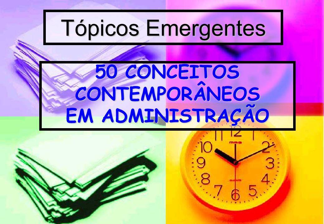Tópicos Emergentes 50 CONCEITOS CONTEMPORÂNEOS EM ADMINISTRAÇÃO