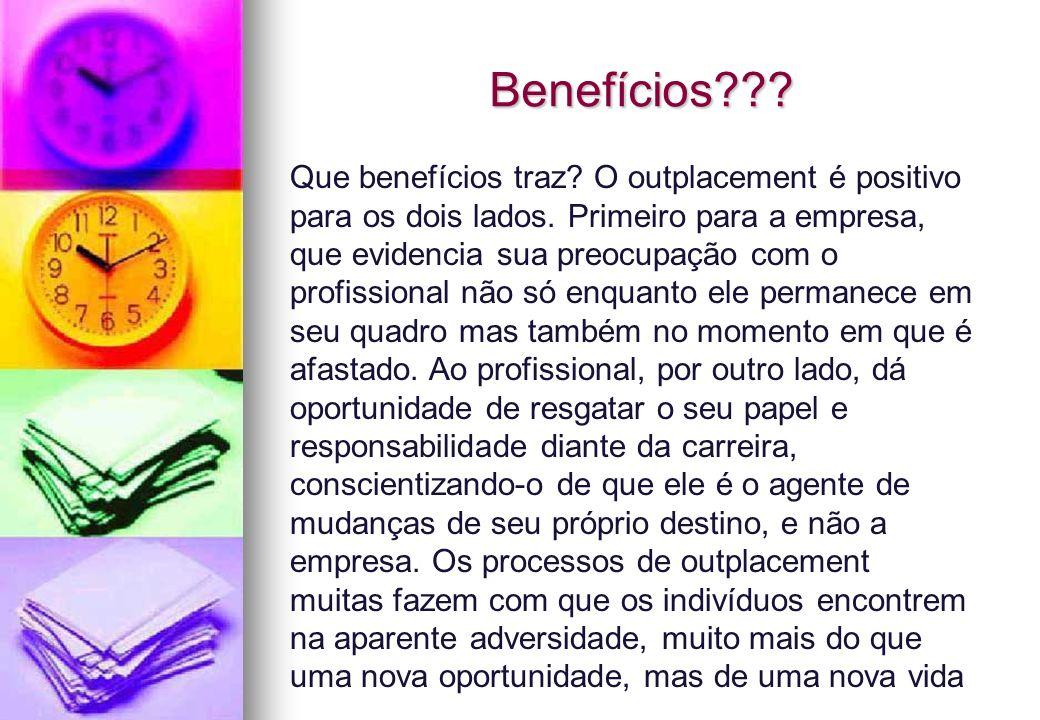 Benefícios??? Que benefícios traz? O outplacement é positivo para os dois lados. Primeiro para a empresa, que evidencia sua preocupação com o profissi