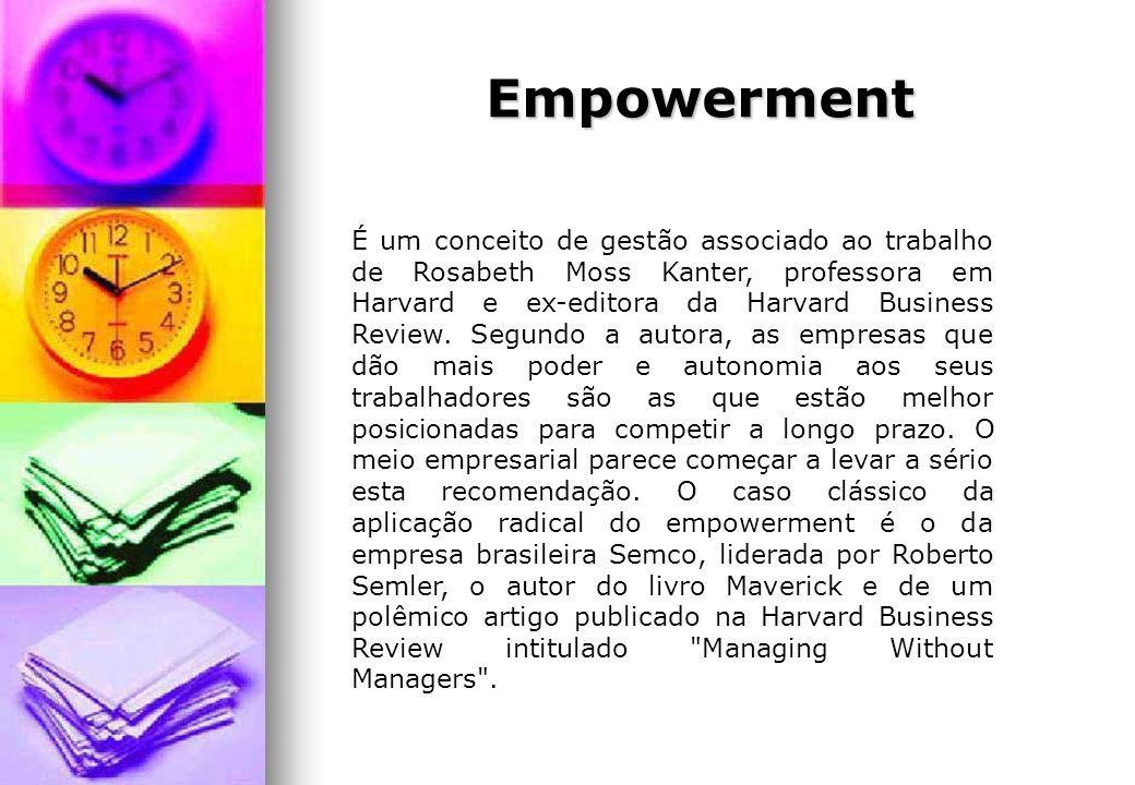Empowerment É um conceito de gestão associado ao trabalho de Rosabeth Moss Kanter, professora em Harvard e ex-editora da Harvard Business Review. Segu