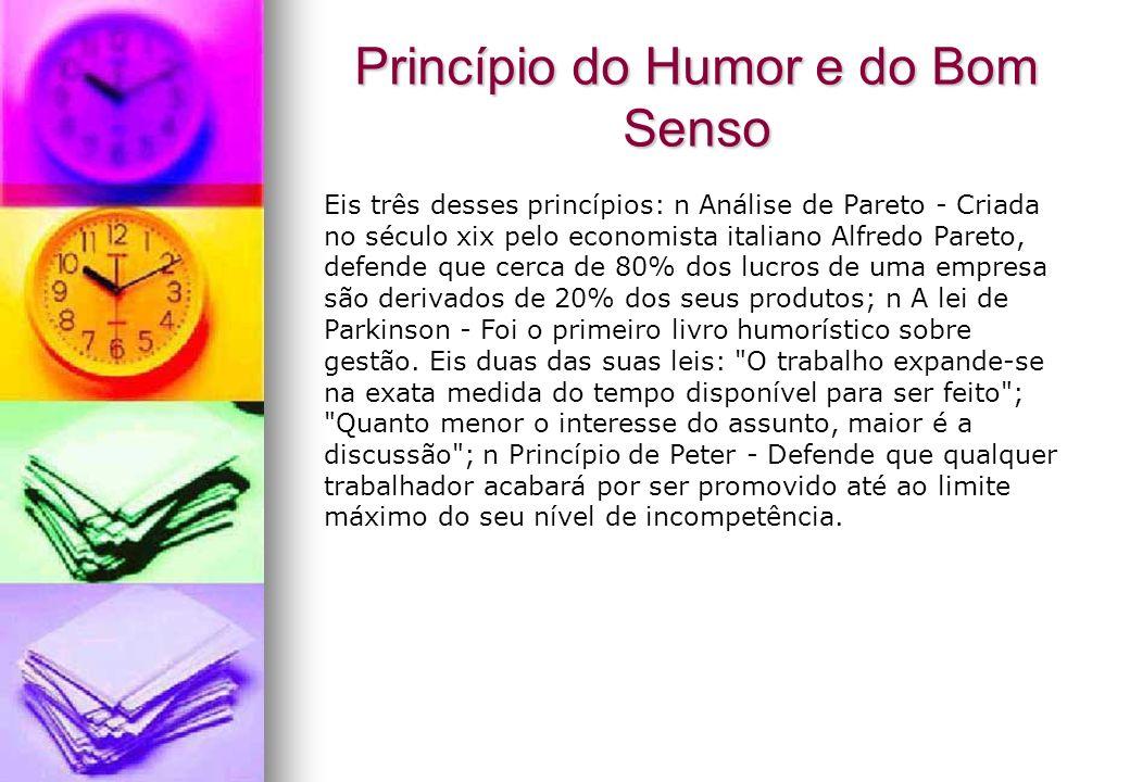 Princípio do Humor e do Bom Senso Eis três desses princípios: n Análise de Pareto - Criada no século xix pelo economista italiano Alfredo Pareto, defe