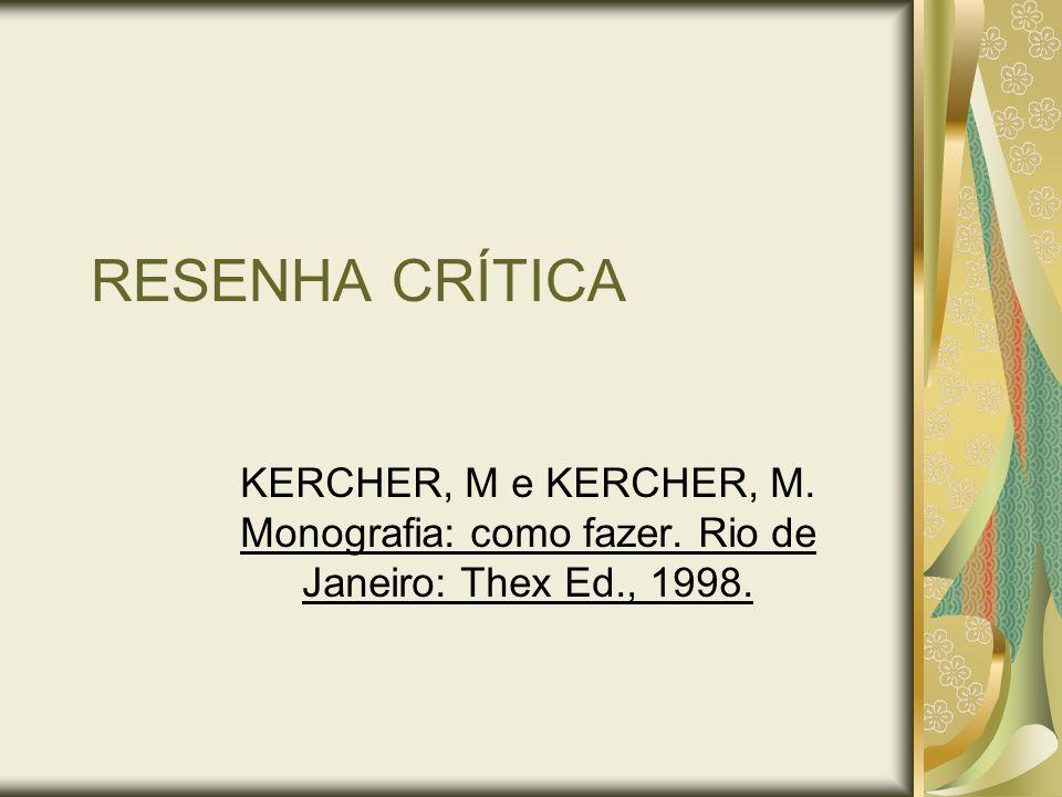 RESENHA CRÍTICA KERCHER, M e KERCHER, M. Monografia: como fazer. Rio de Janeiro: Thex Ed., 1998.