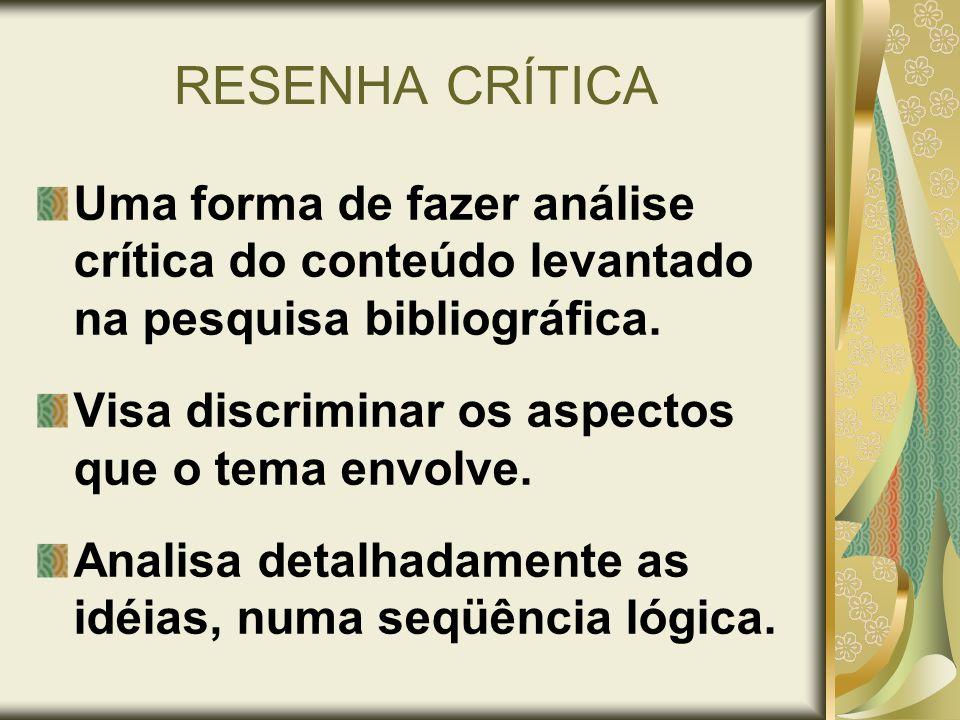 RESENHA CRÍTICA Uma forma de fazer análise crítica do conteúdo levantado na pesquisa bibliográfica. Visa discriminar os aspectos que o tema envolve. A