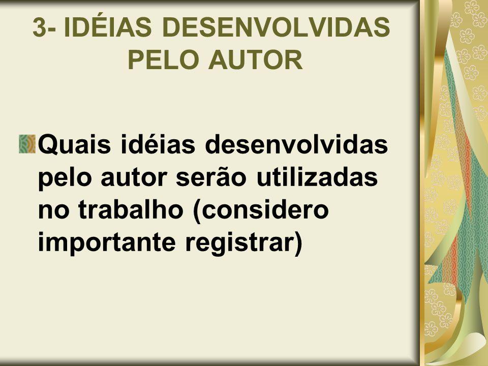 3- IDÉIAS DESENVOLVIDAS PELO AUTOR Quais idéias desenvolvidas pelo autor serão utilizadas no trabalho (considero importante registrar)
