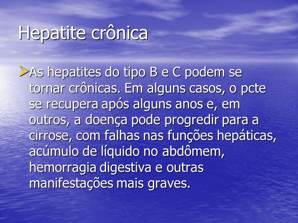 Hepatite crônica As hepatites do tipo B e C podem se tornar crônicas. Em alguns casos, o pcte se recupera após alguns anos e, em outros, a doença pode