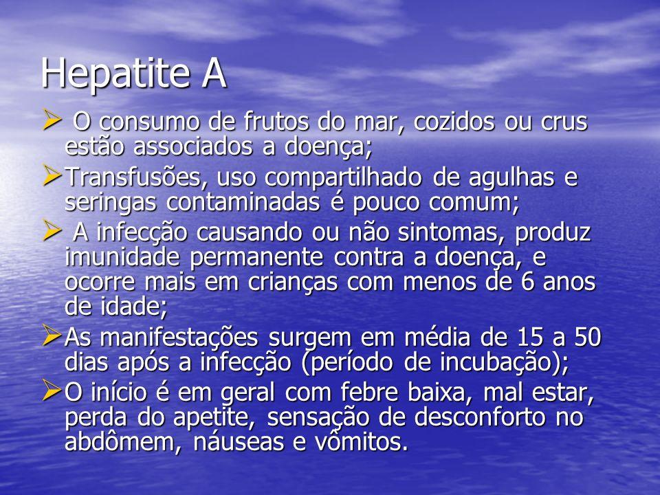 Hepatite A O consumo de frutos do mar, cozidos ou crus estão associados a doença; O consumo de frutos do mar, cozidos ou crus estão associados a doenç