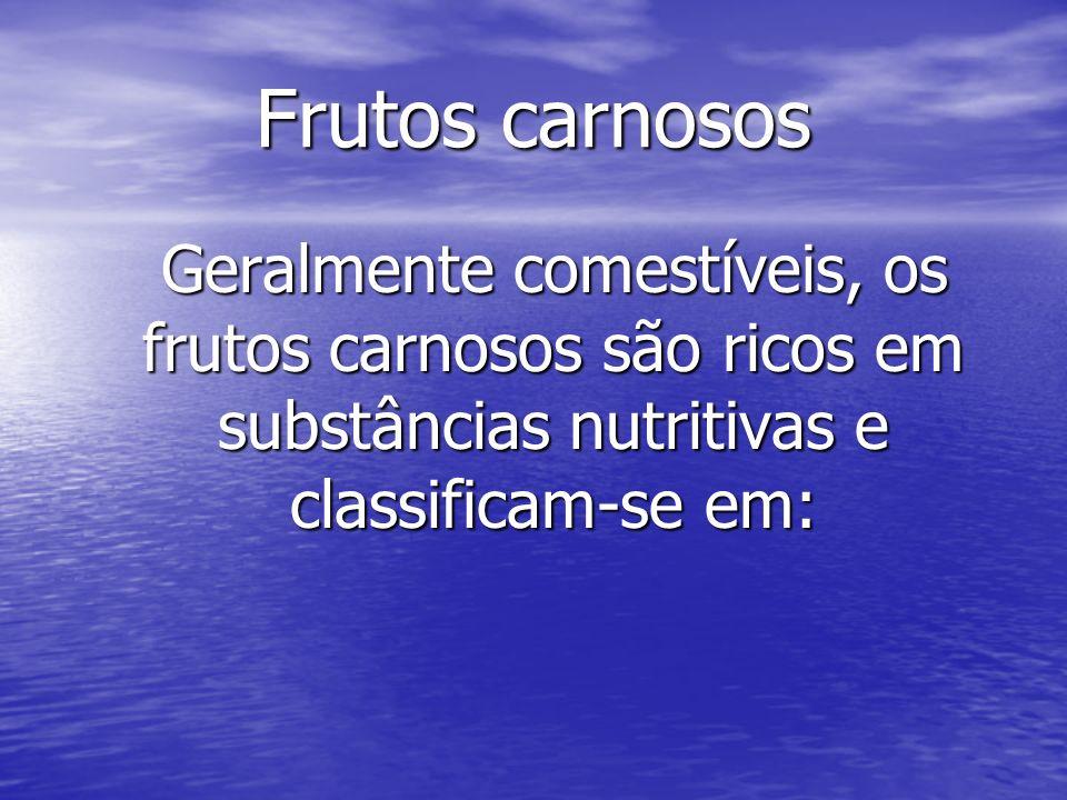 Frutos carnosos Geralmente comestíveis, os frutos carnosos são ricos em substâncias nutritivas e classificam-se em: Geralmente comestíveis, os frutos